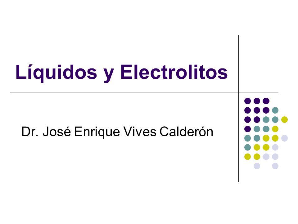 Líquidos y Electrolitos Dr. José Enrique Vives Calderón