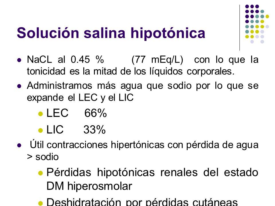Solución salina hipotónica NaCL al 0.45 % (77 mEq/L) con lo que la tonicidad es la mitad de los líquidos corporales. Administramos más agua que sodio