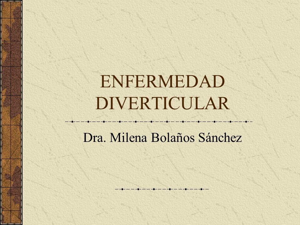 ENFERMEDAD DIVERTICULAR Dra. Milena Bolaños Sánchez