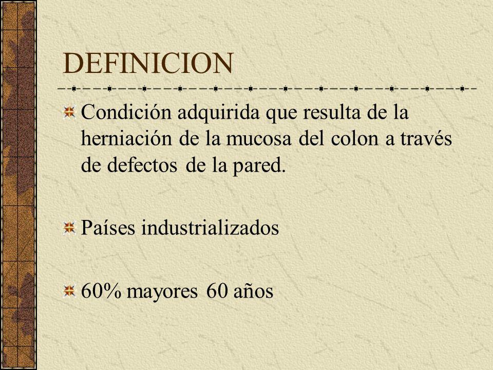 DEFINICION Condición adquirida que resulta de la herniación de la mucosa del colon a través de defectos de la pared. Países industrializados 60% mayor