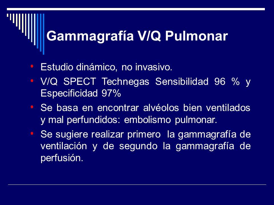 Gammagrafía V/Q Pulmonar Estudio dinámico, no invasivo. V/Q SPECT Technegas Sensibilidad 96 % y Especificidad 97% Se basa en encontrar alvéolos bien v