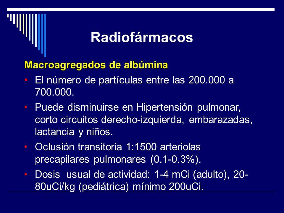 Radiofármacos Macroagregados de albúmina El número de partículas entre las 200.000 a 700.000. Puede disminuirse en Hipertensión pulmonar, corto circui