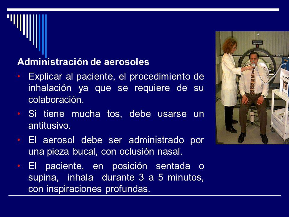 Administración de aerosoles Explicar al paciente, el procedimiento de inhalación ya que se requiere de su colaboración. Si tiene mucha tos, debe usars