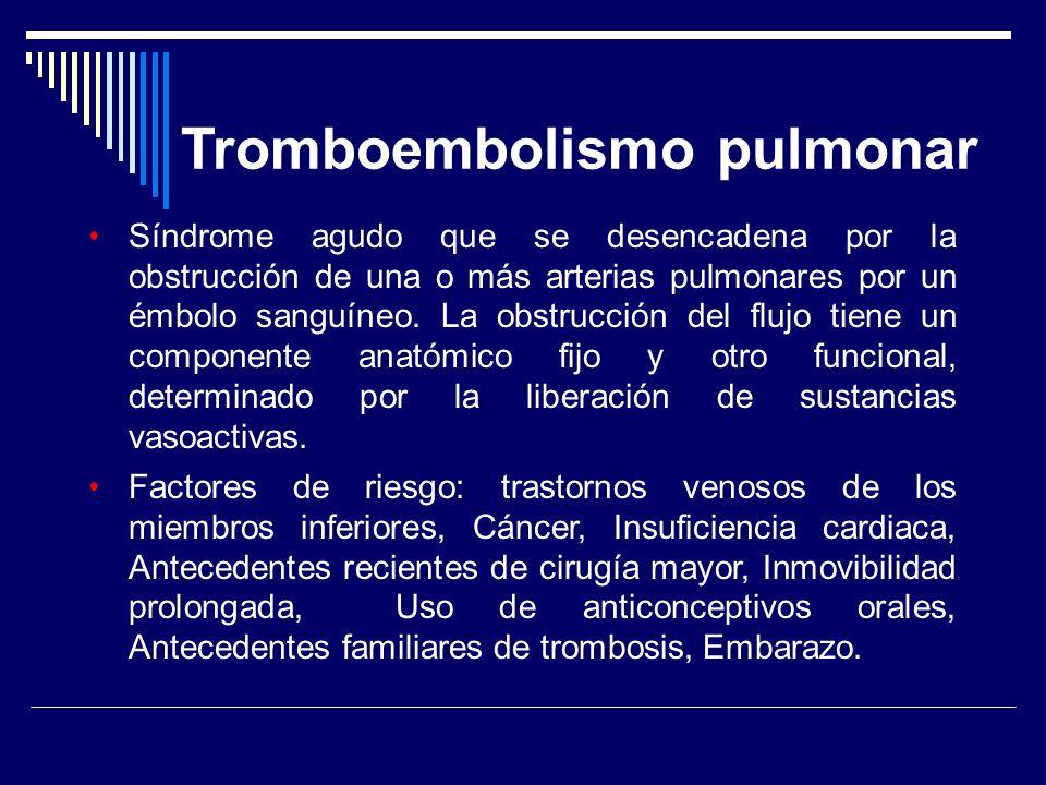 Tromboembolismo pulmonar Síndrome agudo que se desencadena por la obstrucción de una o más arterias pulmonares por un émbolo sanguíneo. La obstrucción