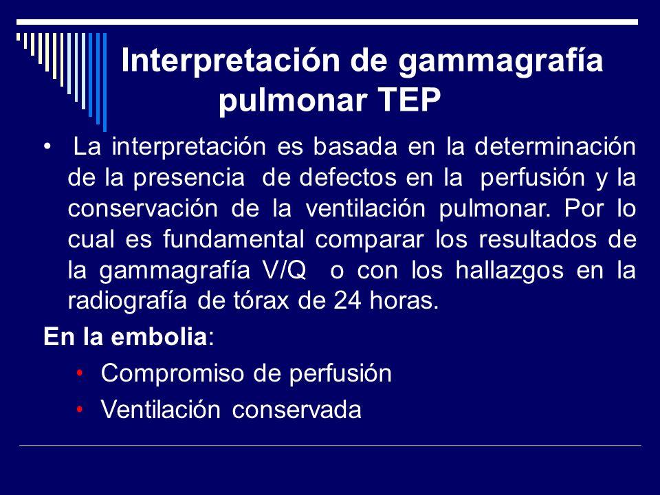 Interpretación de gammagrafía pulmonar TEP La interpretación es basada en la determinación de la presencia de defectos en la perfusión y la conservaci