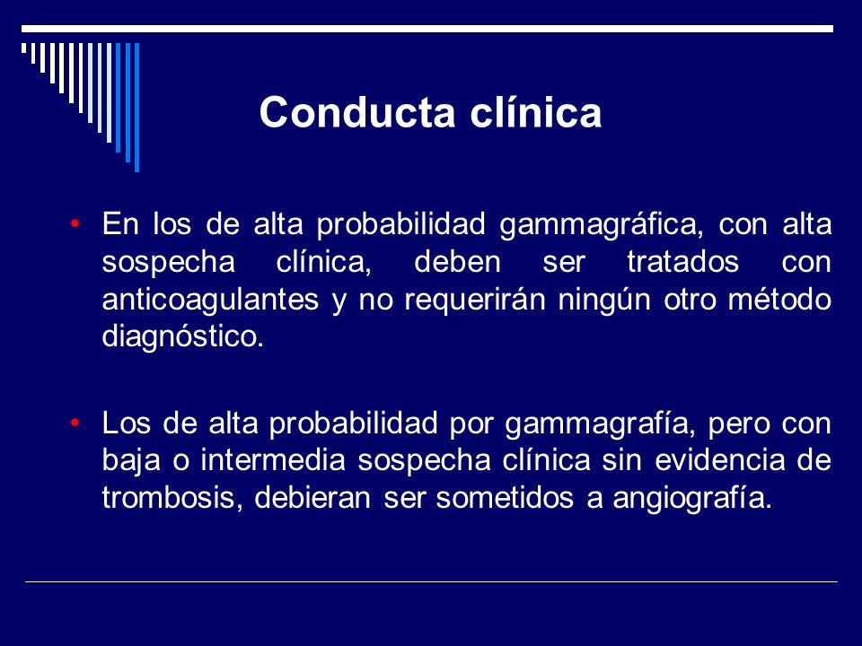 En los de alta probabilidad gammagráfica, con alta sospecha clínica, deben ser tratados con anticoagulantes y no requerirán ningún otro método diagnós