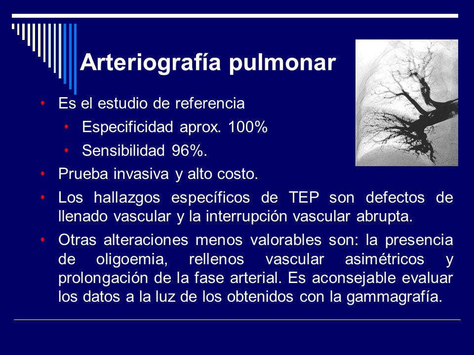 Arteriografía pulmonar Es el estudio de referencia Especificidad aprox. 100% Sensibilidad 96%. Prueba invasiva y alto costo. Los hallazgos específicos