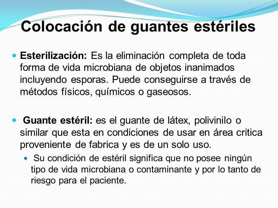 Colocación de guantes estériles Esterilización: Es la eliminación completa de toda forma de vida microbiana de objetos inanimados incluyendo esporas.