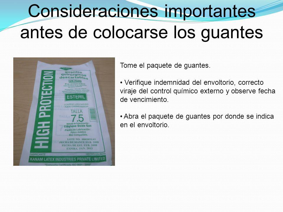 Consideraciones importantes antes de colocarse los guantes Tome el paquete de guantes. Verifique indemnidad del envoltorio, correcto viraje del contro