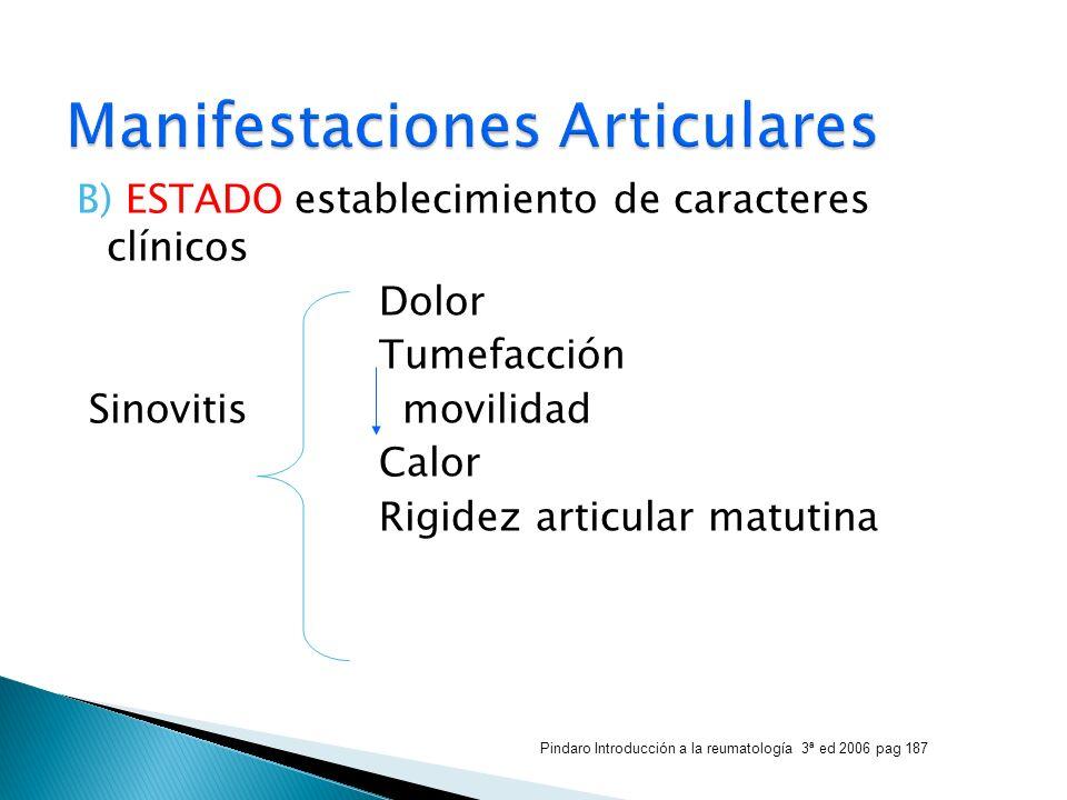B) ESTADO establecimiento de caracteres clínicos Dolor Tumefacción Sinovitis movilidad Calor Rigidez articular matutina Pindaro Introducción a la reum
