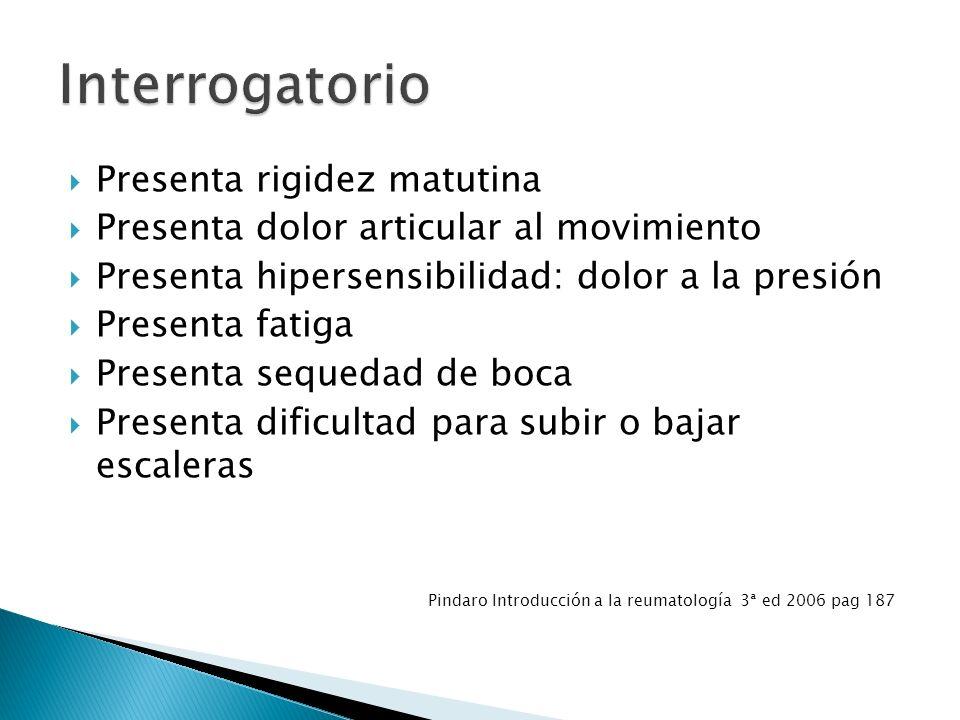 Presenta rigidez matutina Presenta dolor articular al movimiento Presenta hipersensibilidad: dolor a la presión Presenta fatiga Presenta sequedad de b
