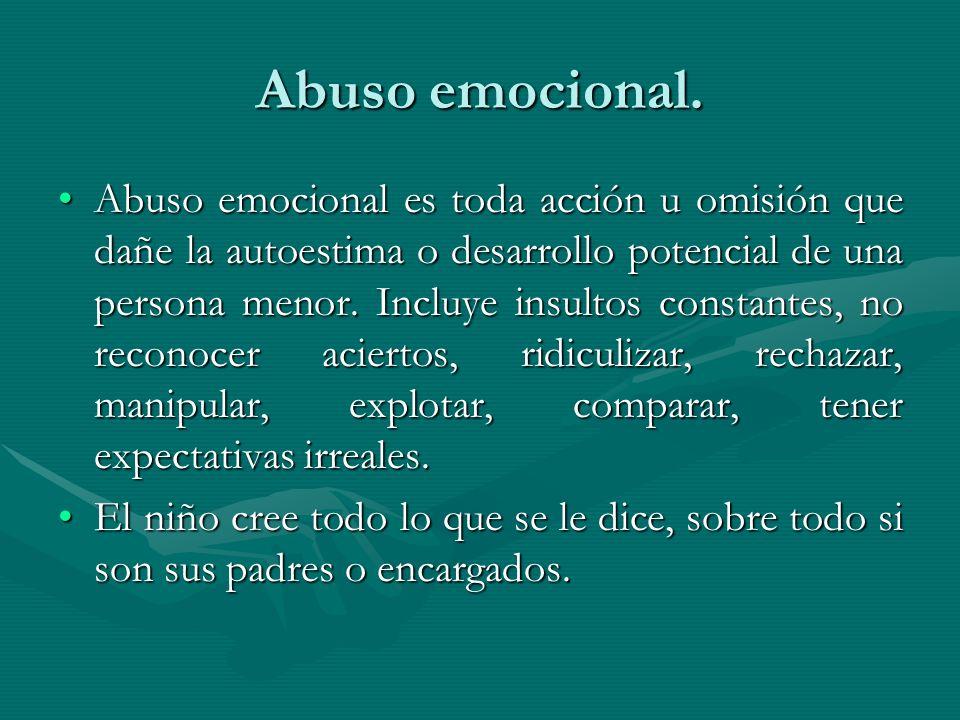 Abuso emocional. Abuso emocional es toda acción u omisión que dañe la autoestima o desarrollo potencial de una persona menor. Incluye insultos constan