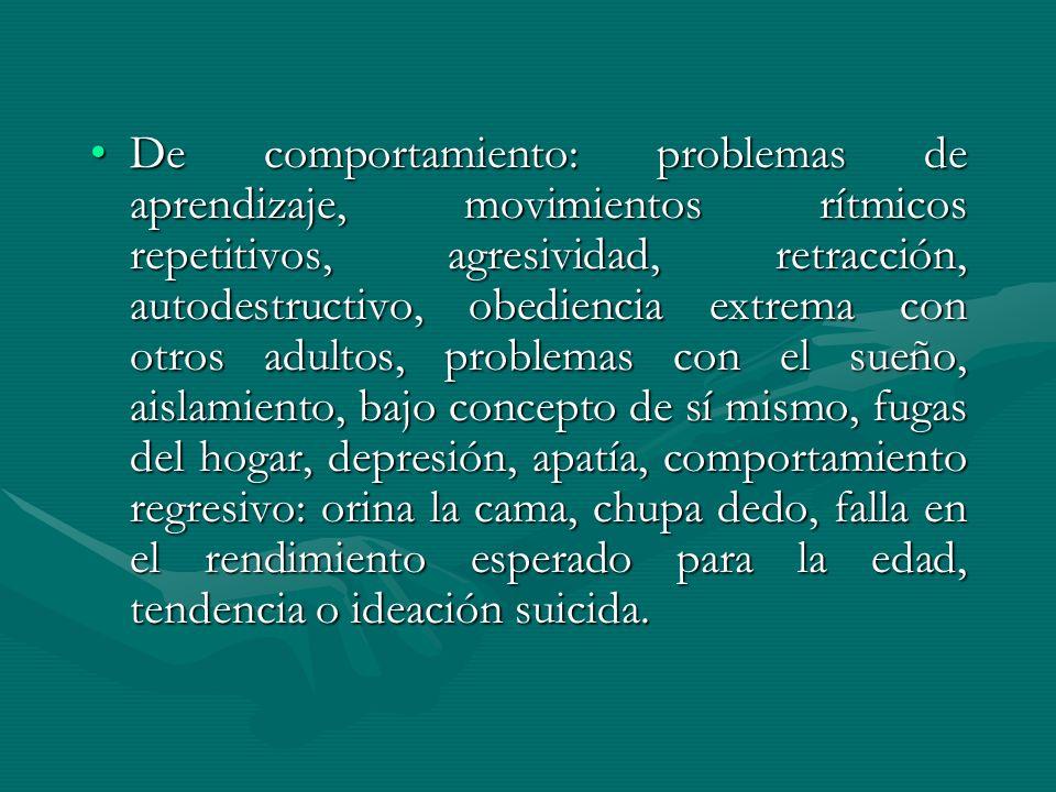 De comportamiento: problemas de aprendizaje, movimientos rítmicos repetitivos, agresividad, retracción, autodestructivo, obediencia extrema con otros