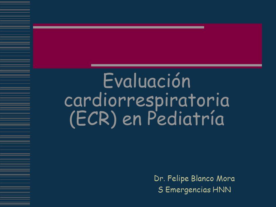 Evaluación cardiorrespiratoria (ECR) en Pediatría Dr. Felipe Blanco Mora S Emergencias HNN