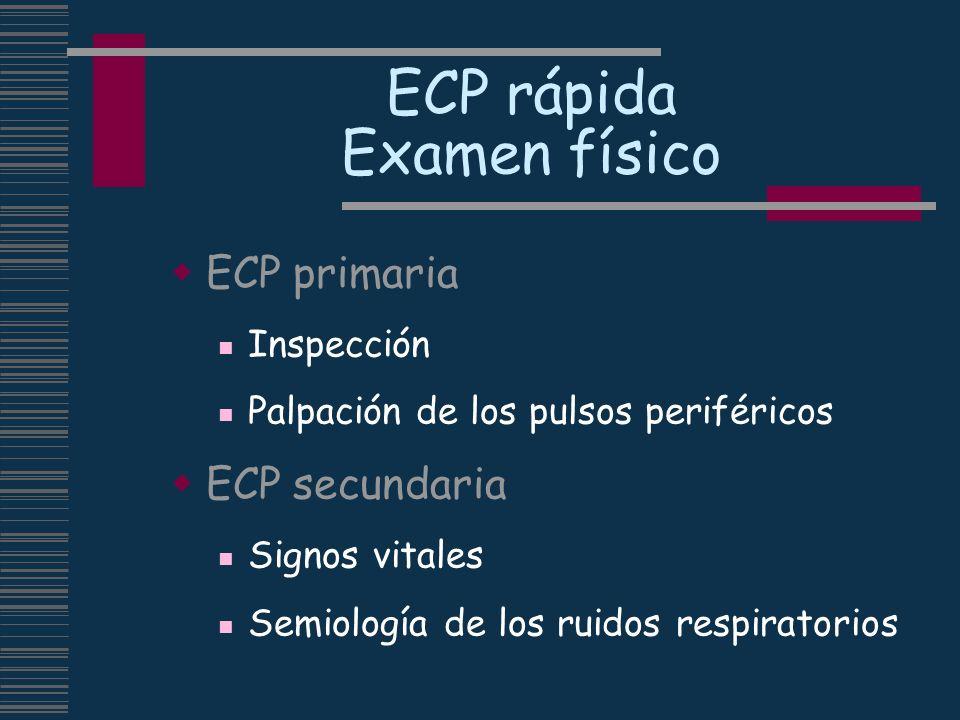ECP rápida Examen físico ECP primaria Inspección Palpación de los pulsos periféricos ECP secundaria Signos vitales Semiología de los ruidos respirator