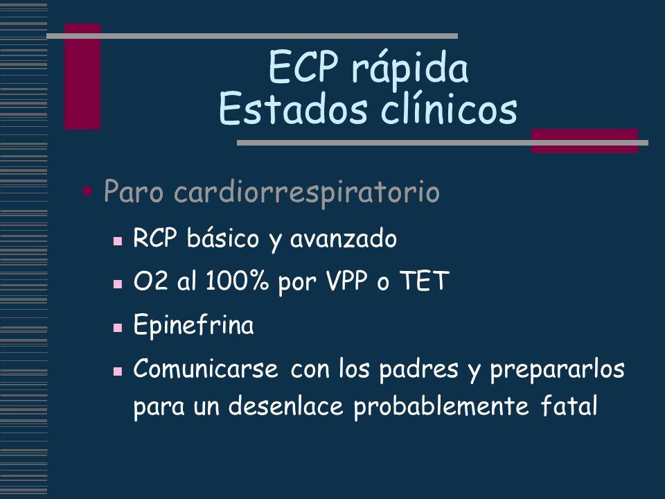ECP rápida Estados clínicos Paro cardiorrespiratorio RCP básico y avanzado O2 al 100% por VPP o TET Epinefrina Comunicarse con los padres y prepararlo