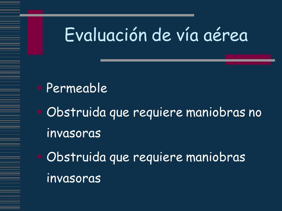 Evaluación de vía aérea Permeable Obstruida que requiere maniobras no invasoras Obstruida que requiere maniobras invasoras