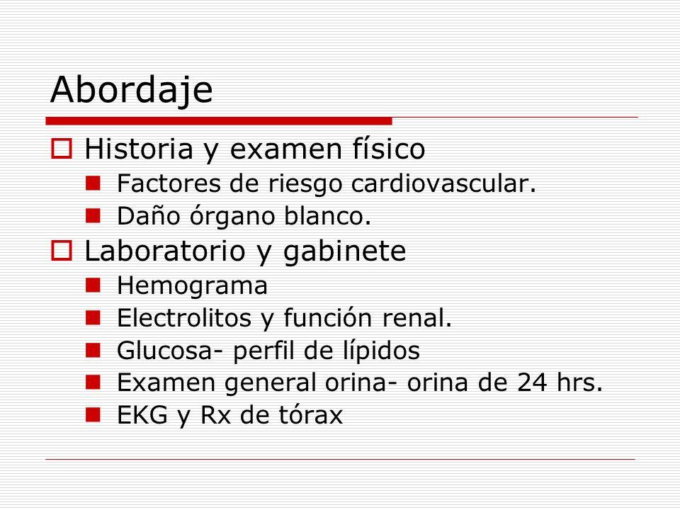 Abordaje Historia y examen físico Factores de riesgo cardiovascular. Daño órgano blanco. Laboratorio y gabinete Hemograma Electrolitos y función renal