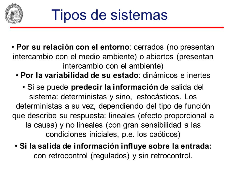 Tipos de sistemas Por su relación con el entorno: cerrados (no presentan intercambio con el medio ambiente) o abiertos (presentan intercambio con el a