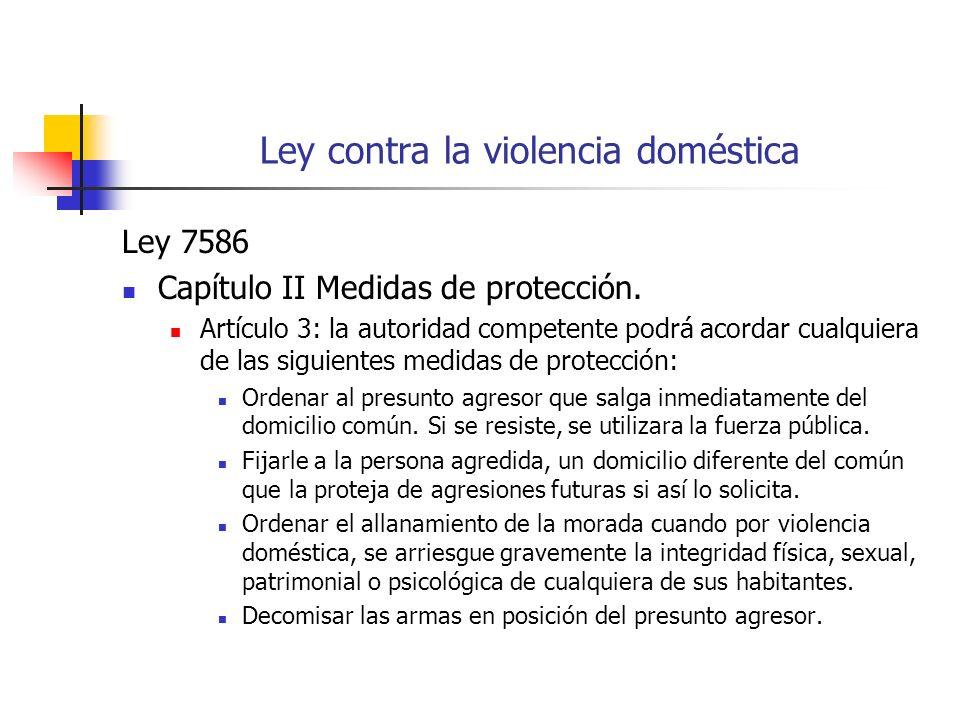 Ley contra la violencia doméstica Ley 7586 Capítulo II Medidas de protección. Artículo 3: la autoridad competente podrá acordar cualquiera de las sigu