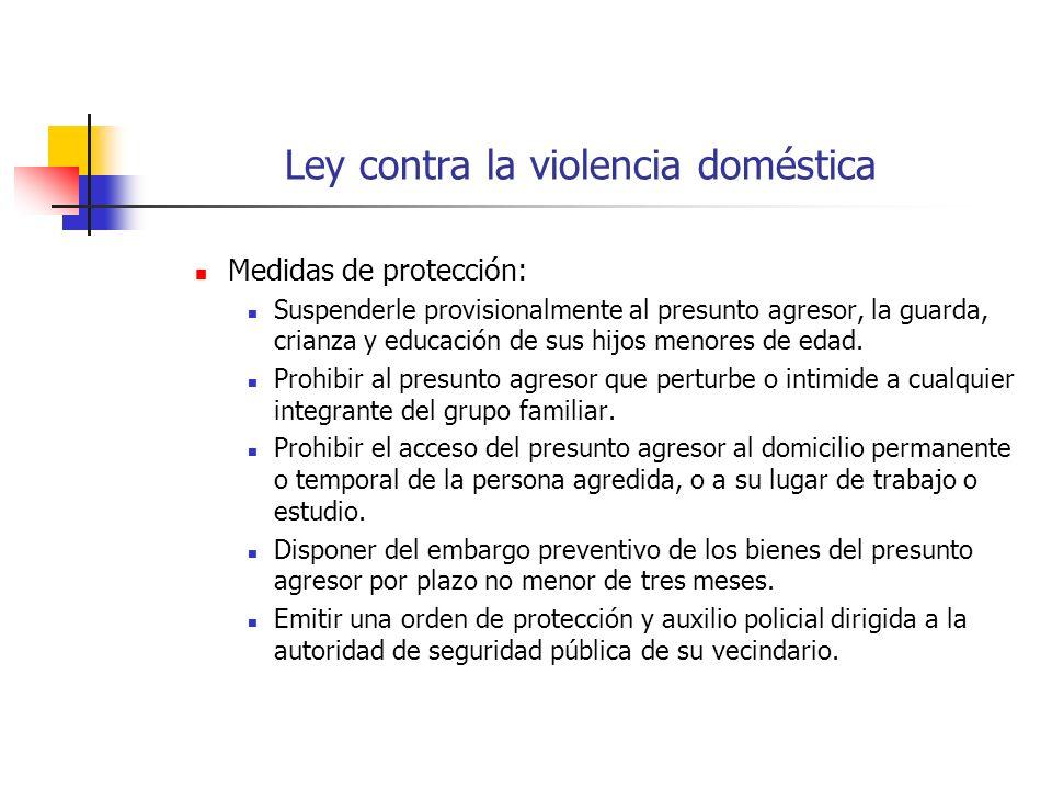 Ley contra la violencia doméstica Medidas de protección: Suspenderle provisionalmente al presunto agresor, la guarda, crianza y educación de sus hijos