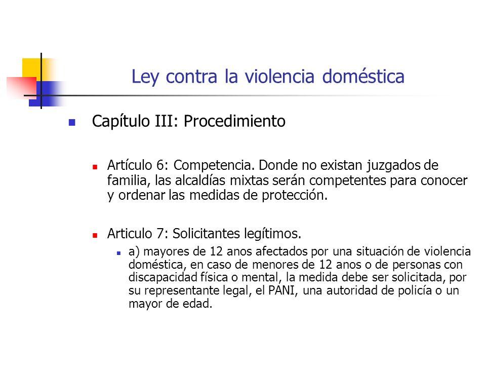Ley contra la violencia doméstica Capítulo III: Procedimiento Artículo 6: Competencia. Donde no existan juzgados de familia, las alcaldías mixtas será