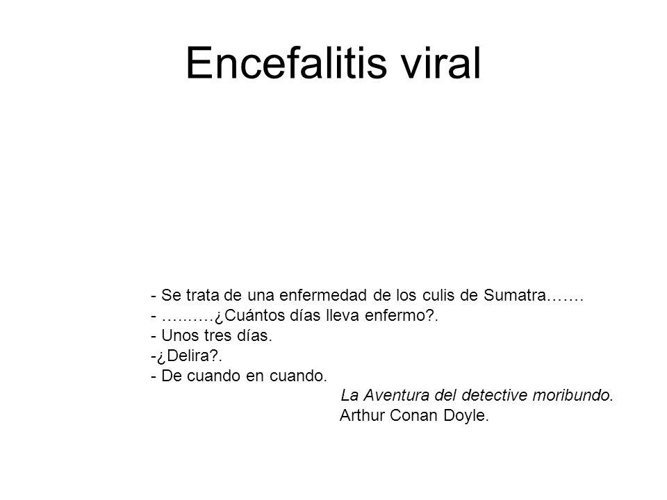 Encefalitis viral - Se trata de una enfermedad de los culis de Sumatra……. - …...….¿Cuántos días lleva enfermo?. - Unos tres días. -¿Delira?. - De cuan
