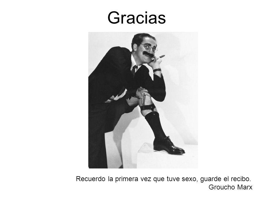 Gracias Recuerdo la primera vez que tuve sexo, guarde el recibo. Groucho Marx