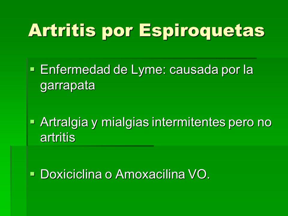 Artritis por Espiroquetas Enfermedad de Lyme: causada por la garrapata Enfermedad de Lyme: causada por la garrapata Artralgia y mialgias intermitentes
