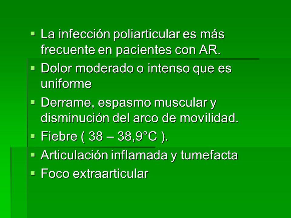 La infección poliarticular es más frecuente en pacientes con AR. La infección poliarticular es más frecuente en pacientes con AR. Dolor moderado o int