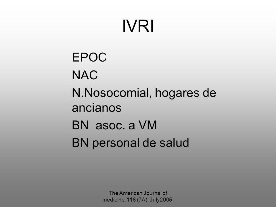 The American Journal of medicine, 118 (7A), July2005. IVRI EPOC NAC N.Nosocomial, hogares de ancianos BN asoc. a VM BN personal de salud