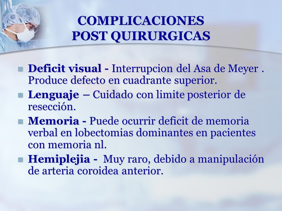 COMPLICACIONES POST QUIRURGICAS Deficit visual - Interrupcion del Asa de Meyer. Produce defecto en cuadrante superior. Deficit visual - Interrupcion d