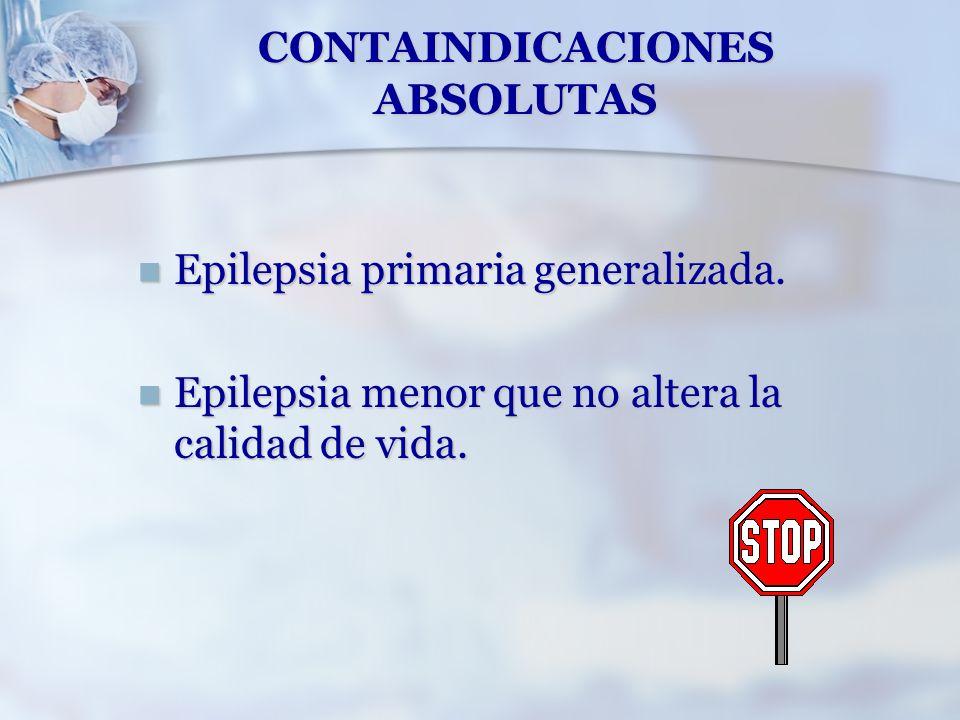 CONTAINDICACIONES ABSOLUTAS Epilepsia primaria generalizada. Epilepsia primaria generalizada. Epilepsia menor que no altera la calidad de vida. Epilep