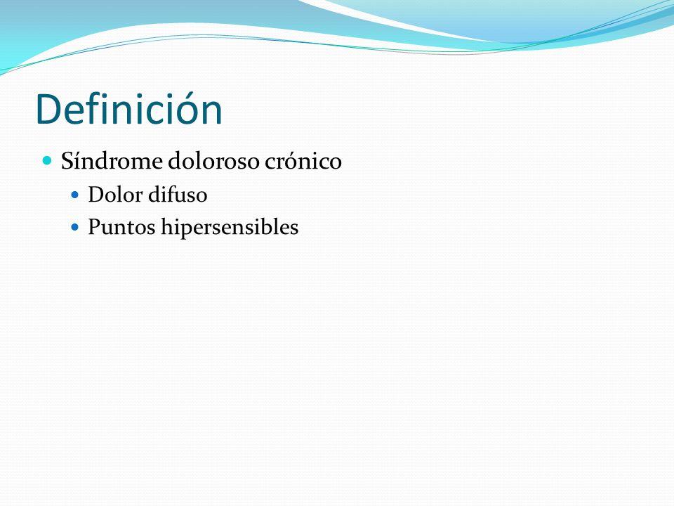 Definición Síndrome doloroso crónico Dolor difuso Puntos hipersensibles