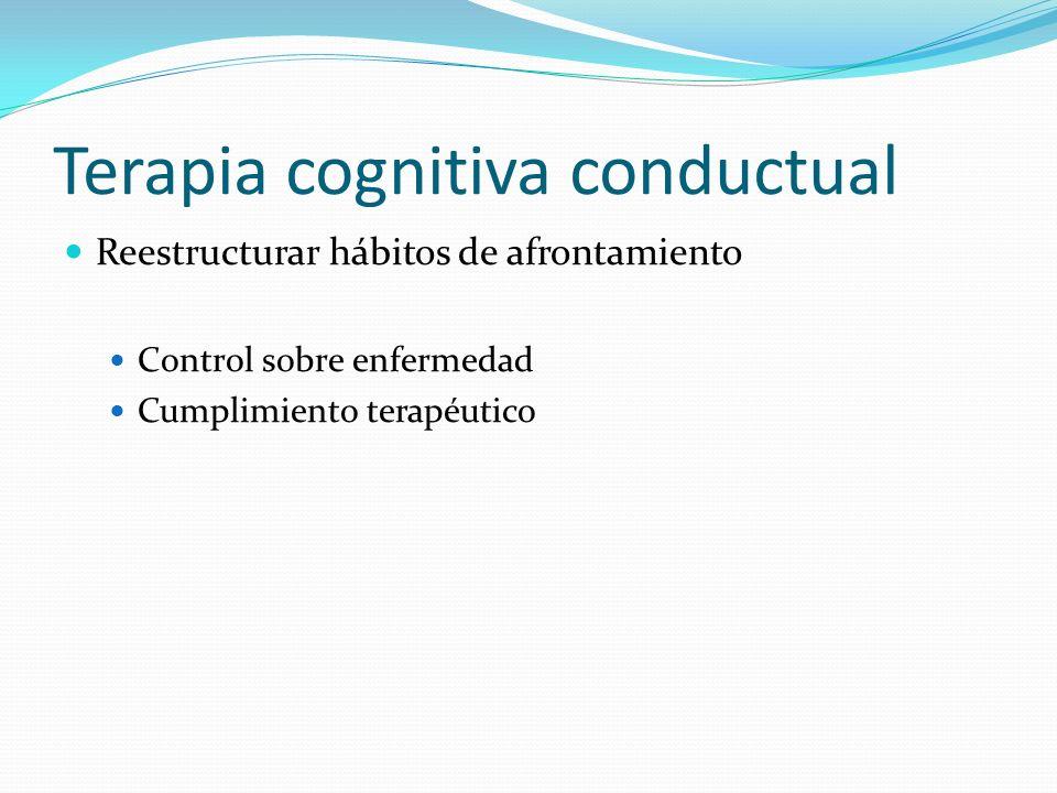 Terapia cognitiva conductual Reestructurar hábitos de afrontamiento Control sobre enfermedad Cumplimiento terapéutico