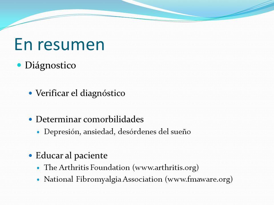 En resumen Diágnostico Verificar el diagnóstico Determinar comorbilidades Depresión, ansiedad, desórdenes del sueño Educar al paciente The Arthritis F