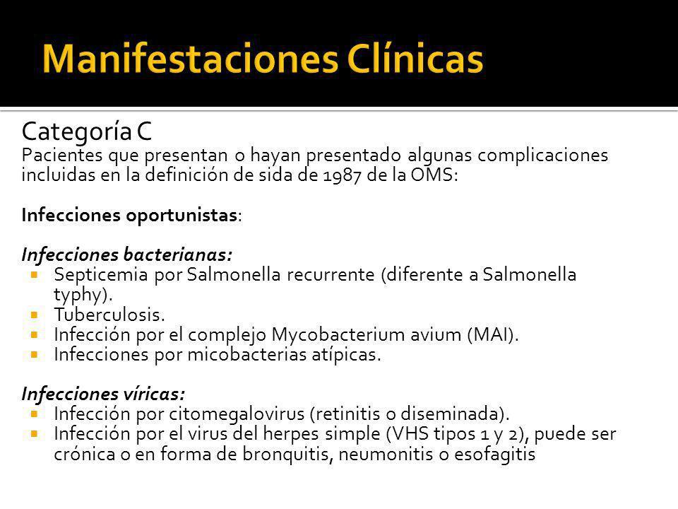 Categoría C Pacientes que presentan o hayan presentado algunas complicaciones incluidas en la definición de sida de 1987 de la OMS: Infecciones oportu