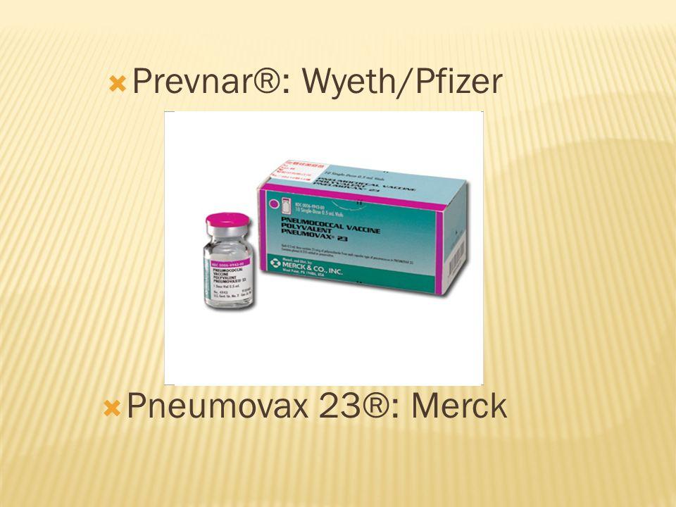 Prevnar®: Wyeth/Pfizer Pneumovax 23®: Merck