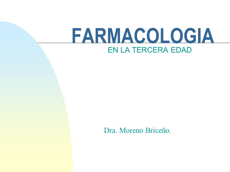 FARMACOLOGIA EN LA TERCERA EDAD Dra. Moreno Briceño.