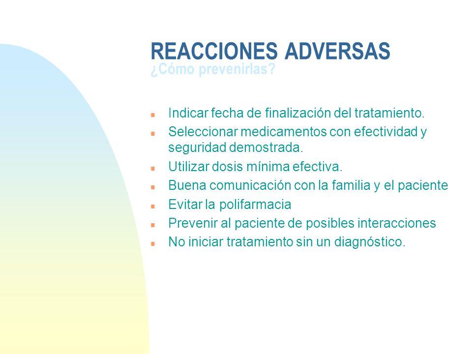 REACCIONES ADVERSAS ¿Cómo prevenirlas? n Indicar fecha de finalización del tratamiento. n Seleccionar medicamentos con efectividad y seguridad demostr