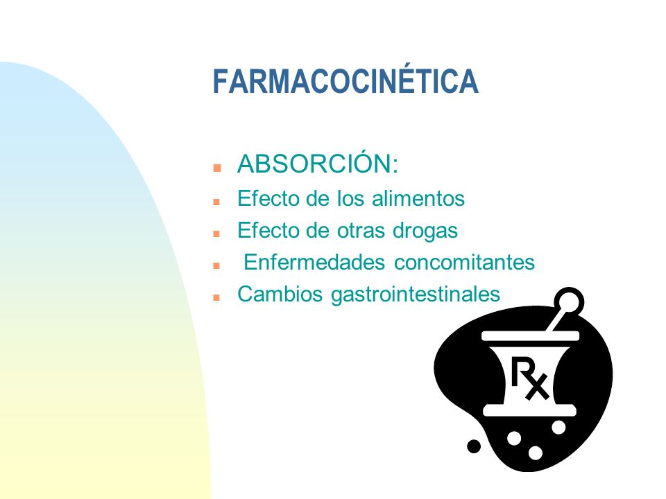 FARMACOCINÉTICA n ABSORCIÓN: n Efecto de los alimentos n Efecto de otras drogas n Enfermedades concomitantes n Cambios gastrointestinales