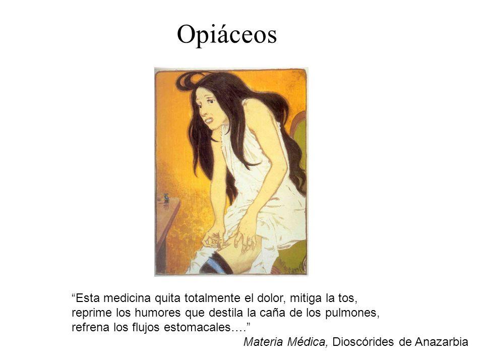 Opiáceos Esta medicina quita totalmente el dolor, mitiga la tos, reprime los humores que destila la caña de los pulmones, refrena los flujos estomacal