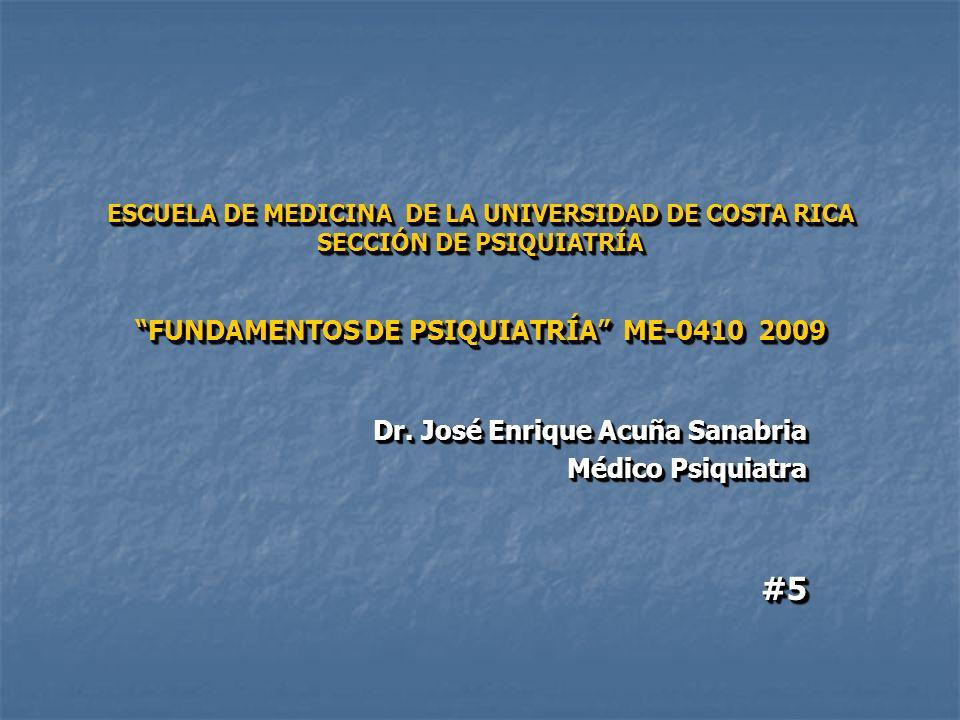 ESCUELA DE MEDICINA DE LA UNIVERSIDAD DE COSTA RICA SECCIÓN DE PSIQUIATRÍA FUNDAMENTOS DE PSIQUIATRÍA ME-0410 2009 Dr.