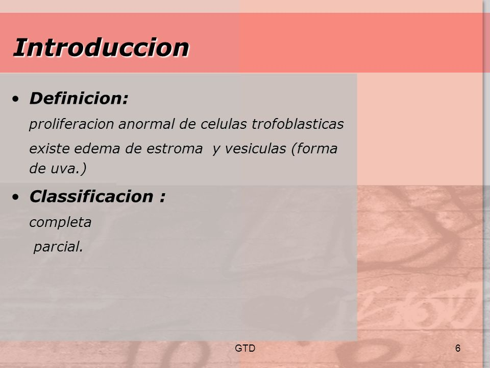 GTD7 MOLA COMPLETAMOLA COMPLETA Factores de riesgo :Factores de riesgo : 1.Estado nutricional, nivel socioeconomico 1.Estado nutricional, nivel socioeconomico 2.Edad: 2.Edad: > 35 - 40 años < 20 años edad.