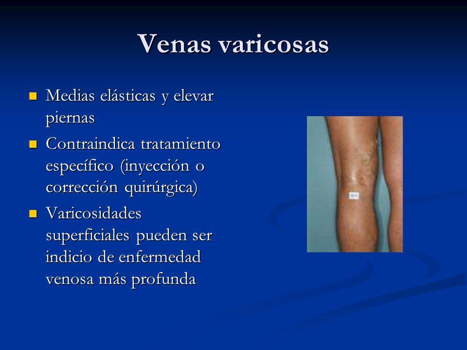 Venas varicosas Medias elásticas y elevar piernas Medias elásticas y elevar piernas Contraindica tratamiento específico (inyección o corrección quirúr