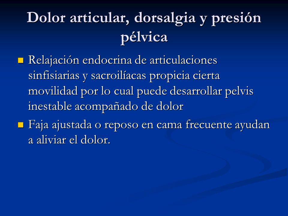 Dolor articular, dorsalgia y presión pélvica Relajación endocrina de articulaciones sinfisiarias y sacroilíacas propicia cierta movilidad por lo cual