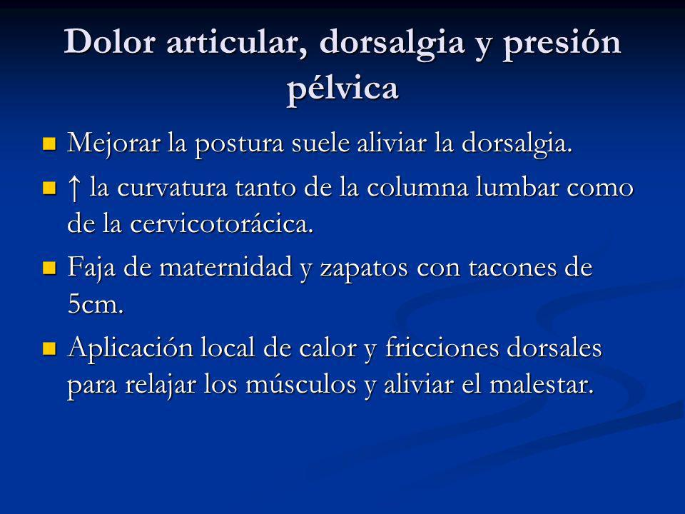 Dolor articular, dorsalgia y presión pélvica Mejorar la postura suele aliviar la dorsalgia. Mejorar la postura suele aliviar la dorsalgia. la curvatur