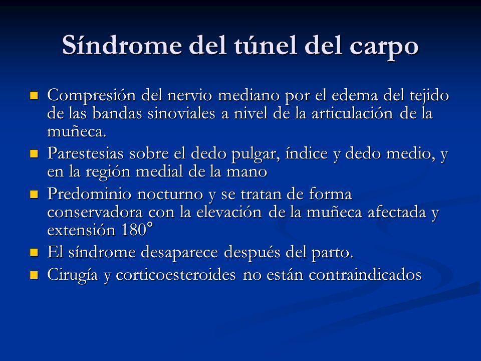 Síndrome del túnel del carpo Compresión del nervio mediano por el edema del tejido de las bandas sinoviales a nivel de la articulación de la muñeca. C