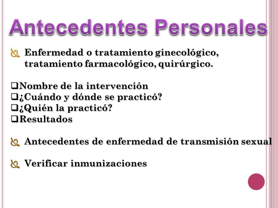 Enfermedad o tratamiento ginecológico, tratamiento farmacológico, quirúrgico.