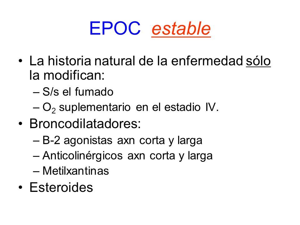 EPOC estable La historia natural de la enfermedad sólo la modifican: –S/s el fumado –O 2 suplementario en el estadio IV. Broncodilatadores: –B-2 agoni